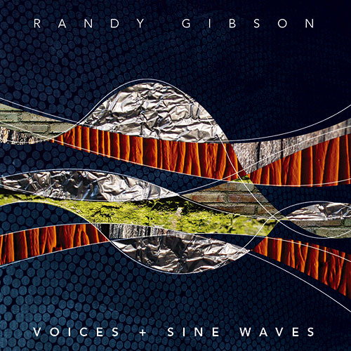 Randy Gibson's *Voices + Sine Waves* CD Cover Image